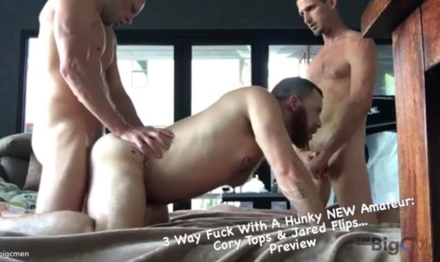 TheBigCMen – 3 Way Fuck With A Hunky NEW Amateur: Cory Tops & Jared Flips
